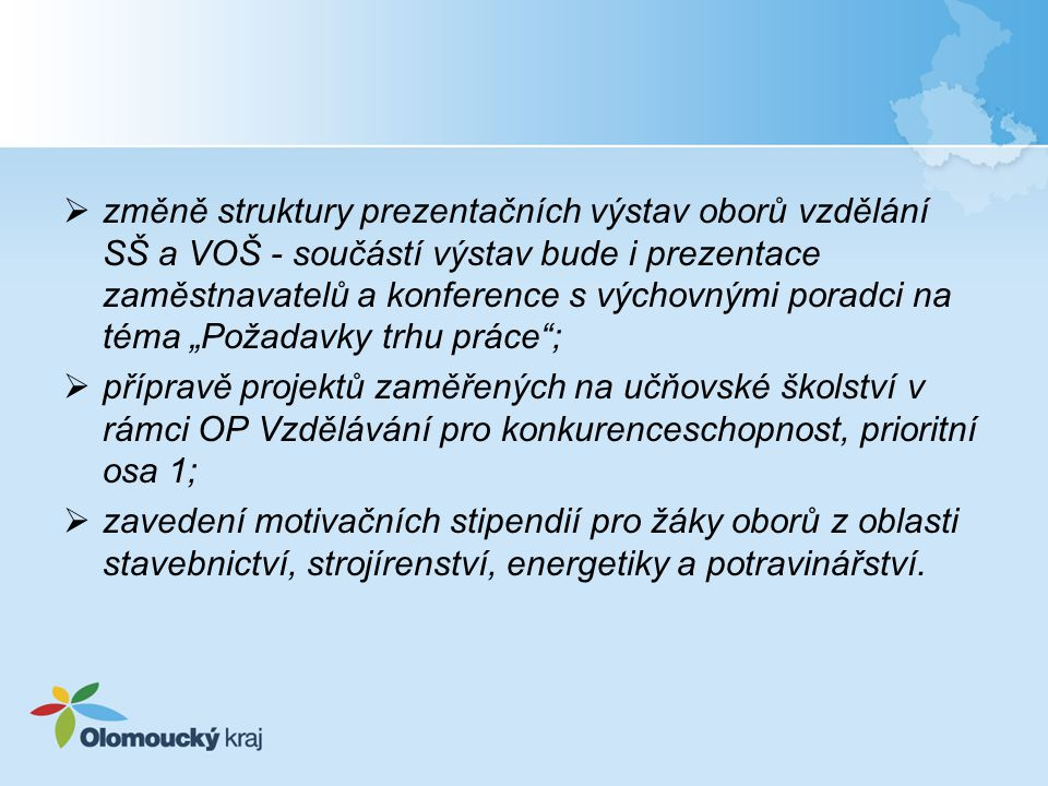 Učňovská stipendia  finanční příspěvek žákům vybraných učebních oborů bude poprvé poskytován od školního roku 2010/2011  finanční příspěvek bude poskytován dle Pravidel pro poskytování učňovských stipendií Olomouckého kraje  ředitelé středních škol všech zřizovatelů byli informováni o schválení Pravidel a postupu pro poskytování učňovských stipendií Olomouckého kraje