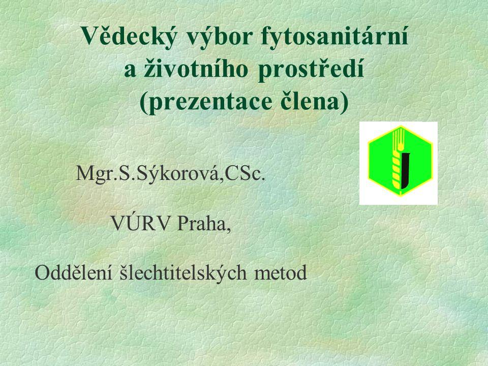 Vědecký výbor fytosanitární a životního prostředí (prezentace člena) Mgr.S.Sýkorová,CSc. VÚRV Praha, Oddělení šlechtitelských metod