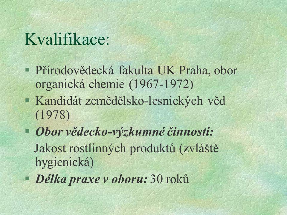 Kvalifikace: §Přírodovědecká fakulta UK Praha, obor organická chemie (1967-1972) §Kandidát zemědělsko-lesnických věd (1978) §Obor vědecko-výzkumné čin