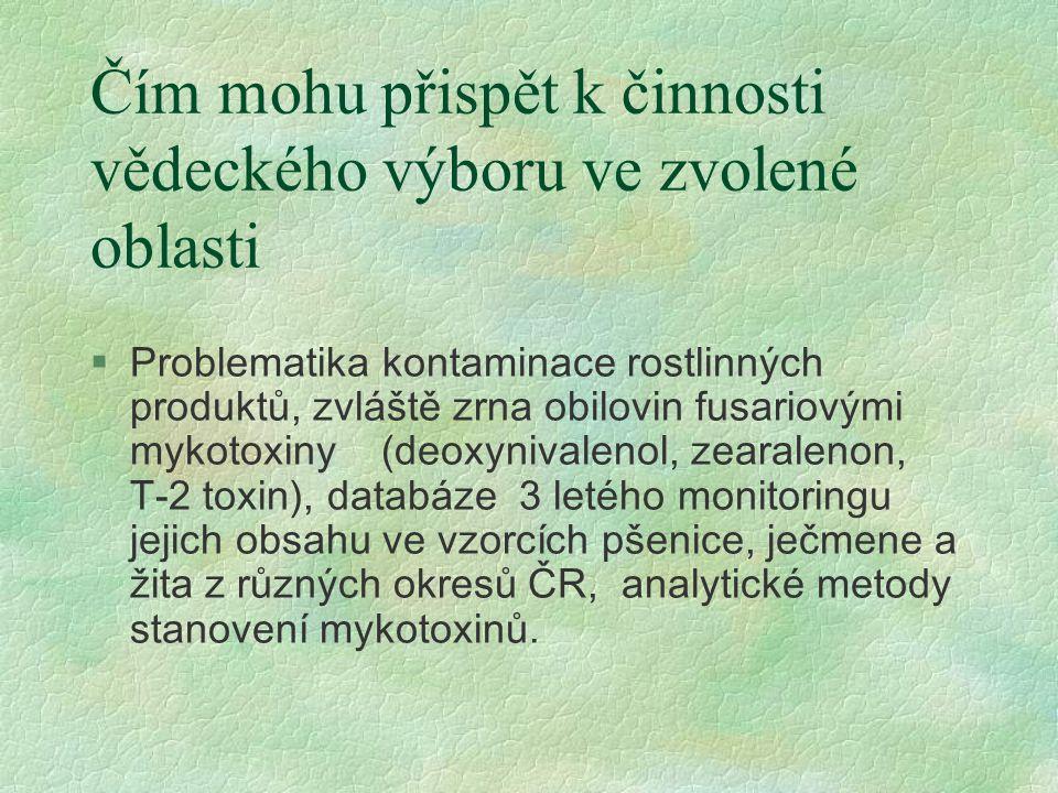Čím mohu přispět k činnosti vědeckého výboru ve zvolené oblasti §Problematika kontaminace rostlinných produktů, zvláště zrna obilovin fusariovými myko