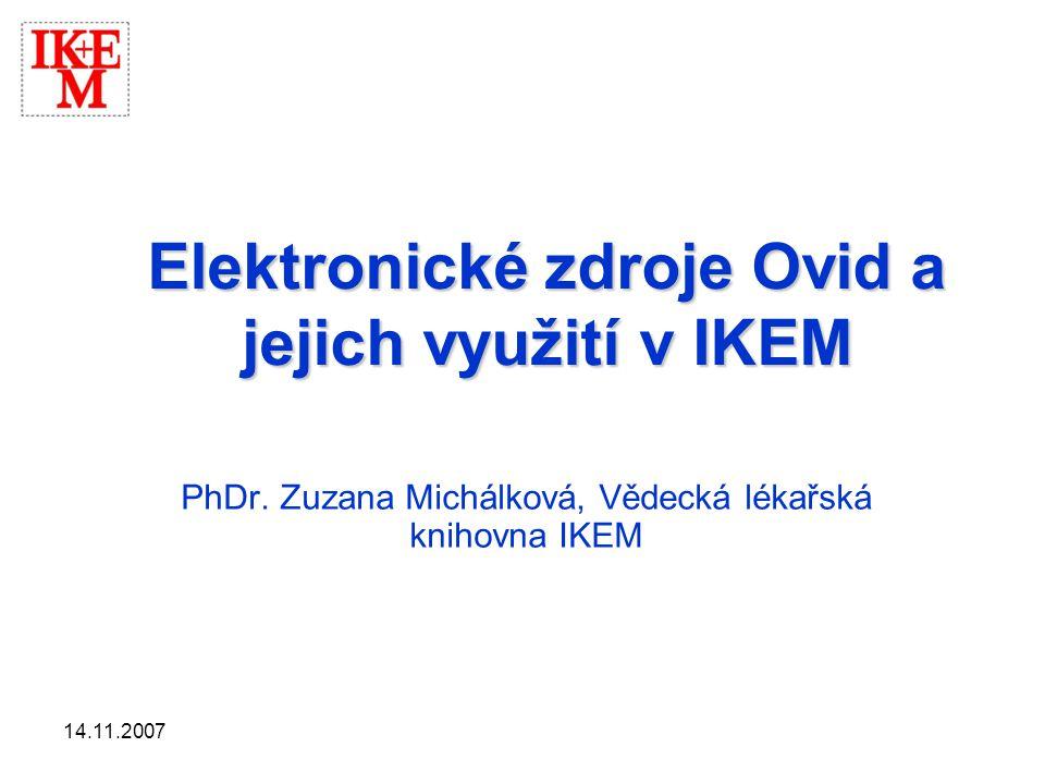 14.11.2007 Využití Ovid v IKEM •Online verze časopisů nakladatelství Lippincott, Williams & Wilkins •Databáze MEDLINE