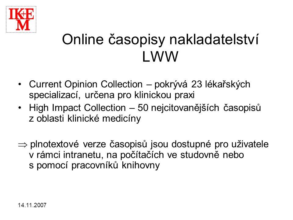 14.11.2007 Online časopisy nakladatelství LWW •Current Opinion Collection – pokrývá 23 lékařských specializací, určena pro klinickou praxi •High Impac