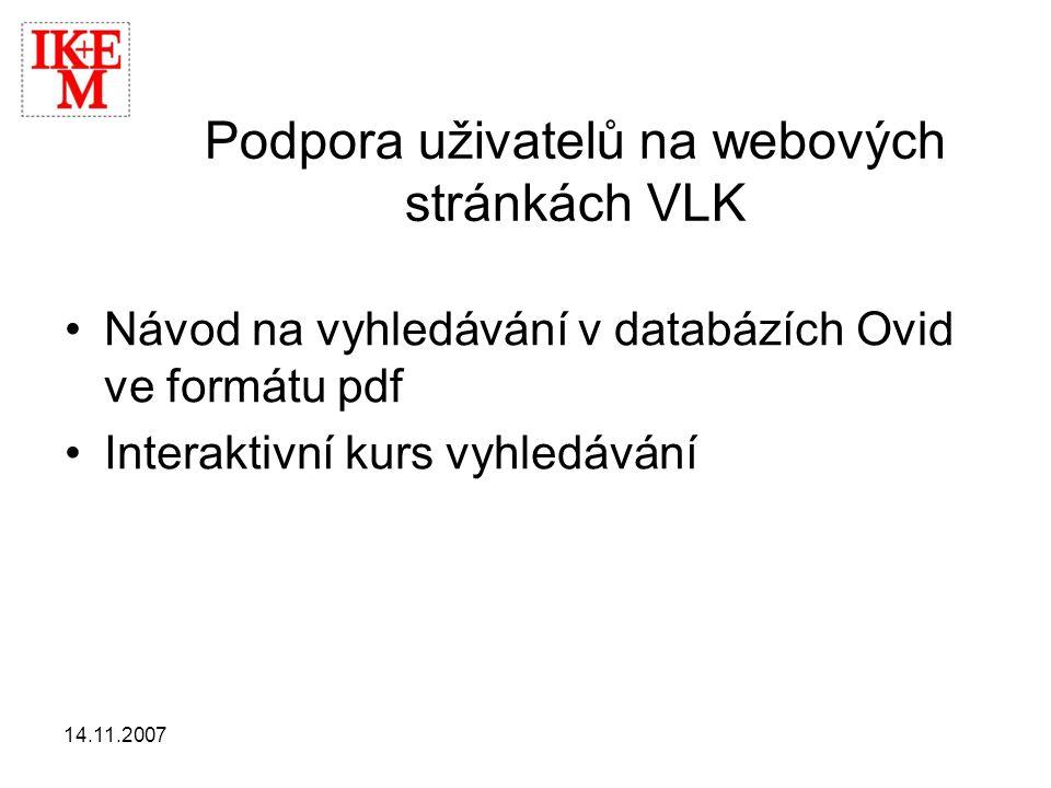 14.11.2007 Podpora uživatelů na webových stránkách VLK •Návod na vyhledávání v databázích Ovid ve formátu pdf •Interaktivní kurs vyhledávání