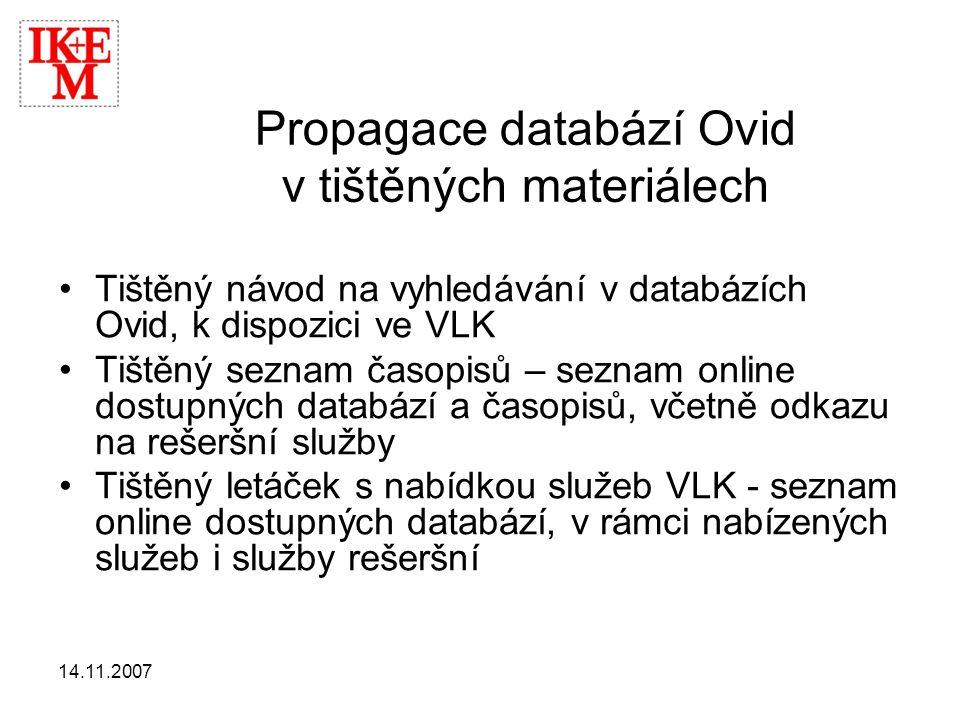14.11.2007 Propagace databází Ovid v tištěných materiálech •Tištěný návod na vyhledávání v databázích Ovid, k dispozici ve VLK •Tištěný seznam časopis