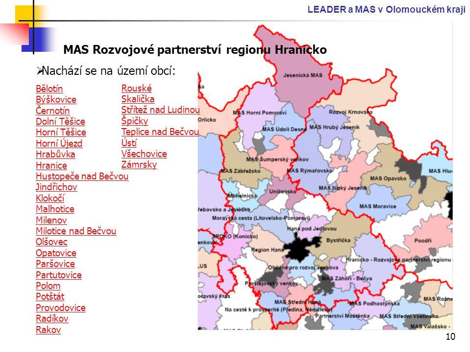 10 LEADER a MAS v Olomouckém kraji MAS Rozvojové partnerství regionu Hranicko  Nachází se na území obcí: Bělotín Býškovice Černotín Dolní Těšice Horn
