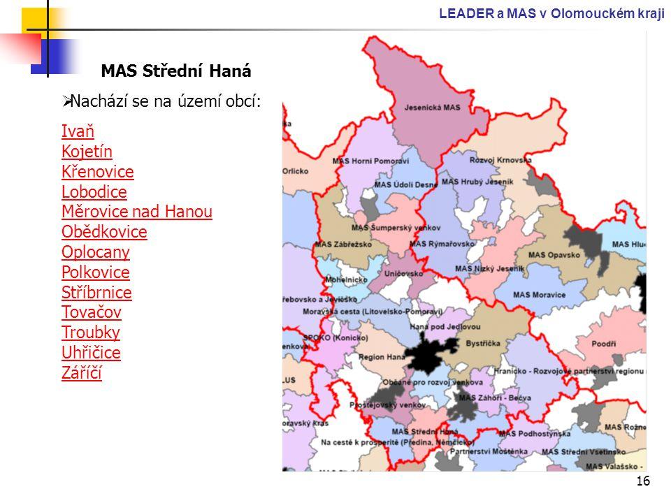 16 LEADER a MAS v Olomouckém kraji MAS Střední Haná  Nachází se na území obcí: Ivaň Kojetín Křenovice Lobodice Měrovice nad Hanou Obědkovice Oplocany