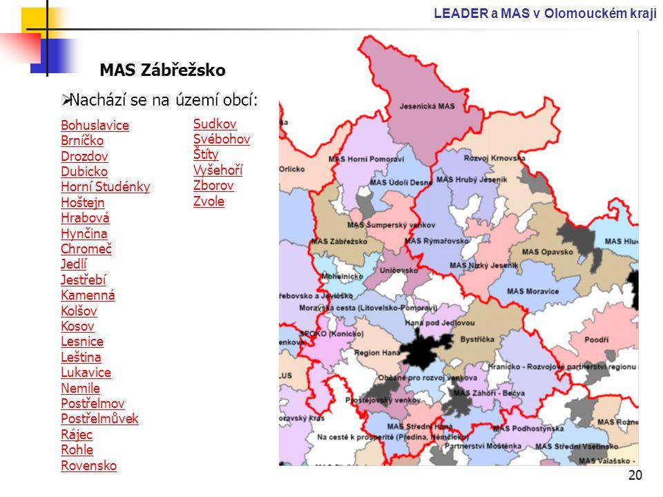 20 LEADER a MAS v Olomouckém kraji MAS Zábřežsko  Nachází se na území obcí: Bohuslavice Brníčko Drozdov Dubicko Horní Studénky Hoštejn Hrabová Hynčin