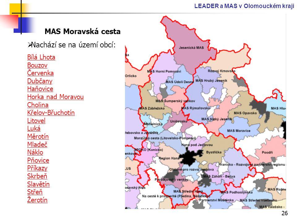 26 LEADER a MAS v Olomouckém kraji MAS Moravská cesta  Nachází se na území obcí: Bílá Lhota Bouzov Červenka Dubčany Haňovice Horka nad Moravou Cholin