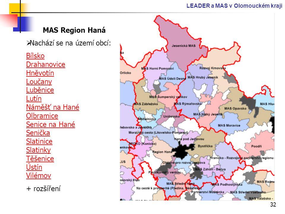 32 LEADER a MAS v Olomouckém kraji MAS Region Haná  Nachází se na území obcí: Bílsko Drahanovice Hněvotín Loučany Luběnice Lutín Náměšť na Hané Olbra