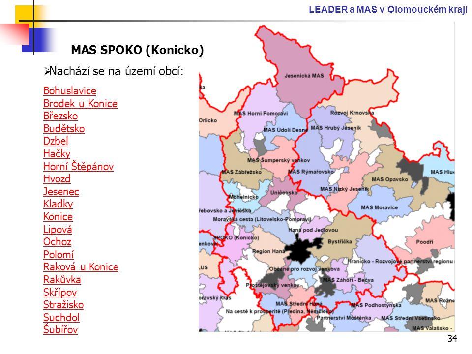 34 LEADER a MAS v Olomouckém kraji MAS SPOKO (Konicko)  Nachází se na území obcí: Bohuslavice Brodek u Konice Březsko Budětsko Dzbel Hačky Horní Štěp