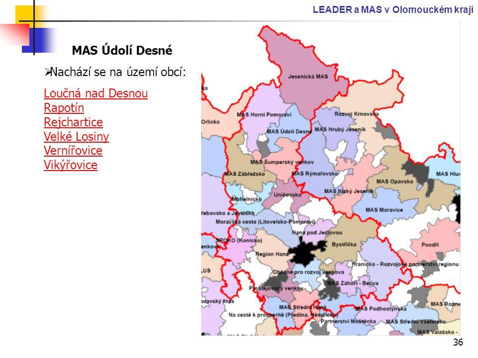 36 LEADER a MAS v Olomouckém kraji MAS Údolí Desné  Nachází se na území obcí: Loučná nad Desnou Rapotín Rejchartice Velké Losiny Vernířovice Vikýřovi