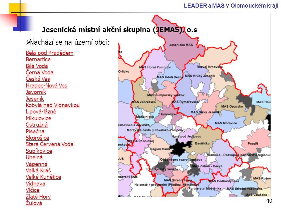 40 LEADER a MAS v Olomouckém kraji Jesenická místní akční skupina (JEMAS), o.s  Nachází se na území obcí: Bělá pod Pradědem Bernartice Bílá Voda Čern