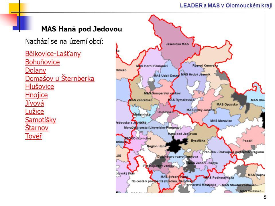 8 LEADER a MAS v Olomouckém kraji MAS Haná pod Jedovou Nachází se na území obcí: Bělkovice-Lašťany Bohuňovice Dolany Domašov u Šternberka Hlušovice Hn