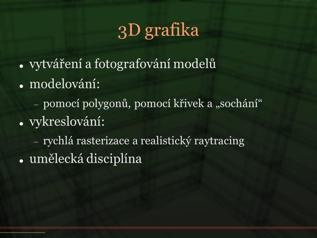 """3D grafika  vytváření a fotografování modelů  modelování:  pomocí polygonů, pomocí křivek a """"sochání  vykreslování:  rychlá rasterizace a realistický raytracing  umělecká disciplína"""