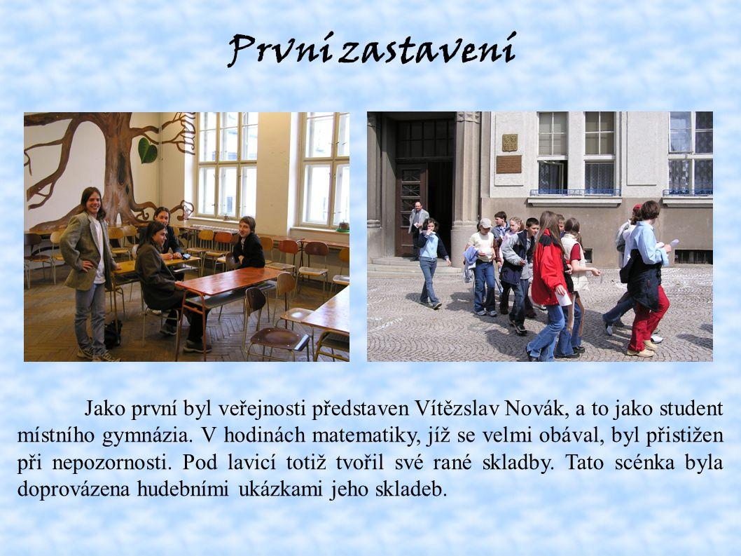První zastavení Jako první byl veřejnosti představen Vítězslav Novák, a to jako student místního gymnázia.