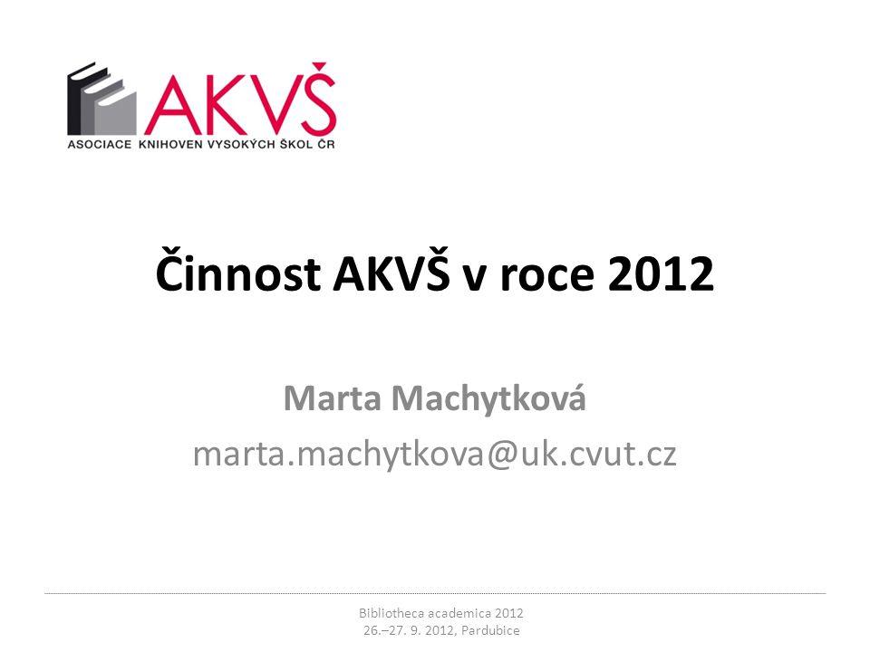Činnost AKVŠ v roce 2012 Marta Machytková marta.machytkova@uk.cvut.cz Bibliotheca academica 2012 26.–27. 9. 2012, Pardubice