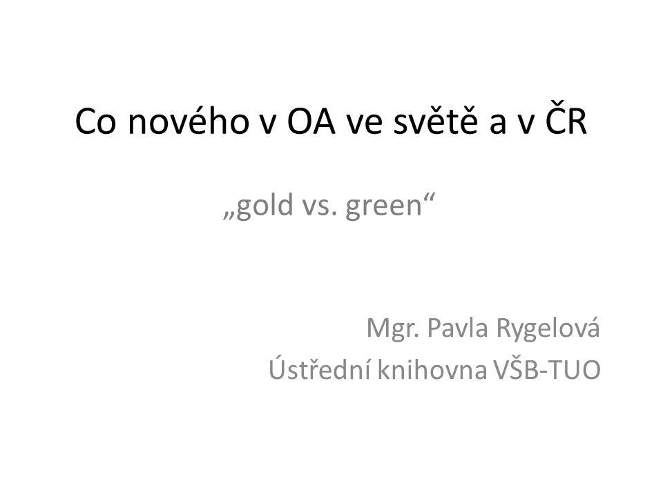 """Co nového v OA ve světě a v ČR Mgr. Pavla Rygelová Ústřední knihovna VŠB-TUO """"gold vs. green"""""""