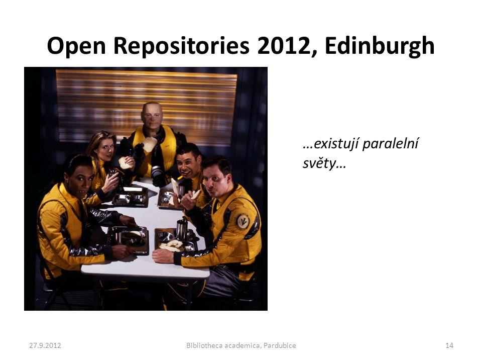 Open Repositories 2012, Edinburgh …existují paralelní světy… 27.9.2012Bibliotheca academica, Pardubice14