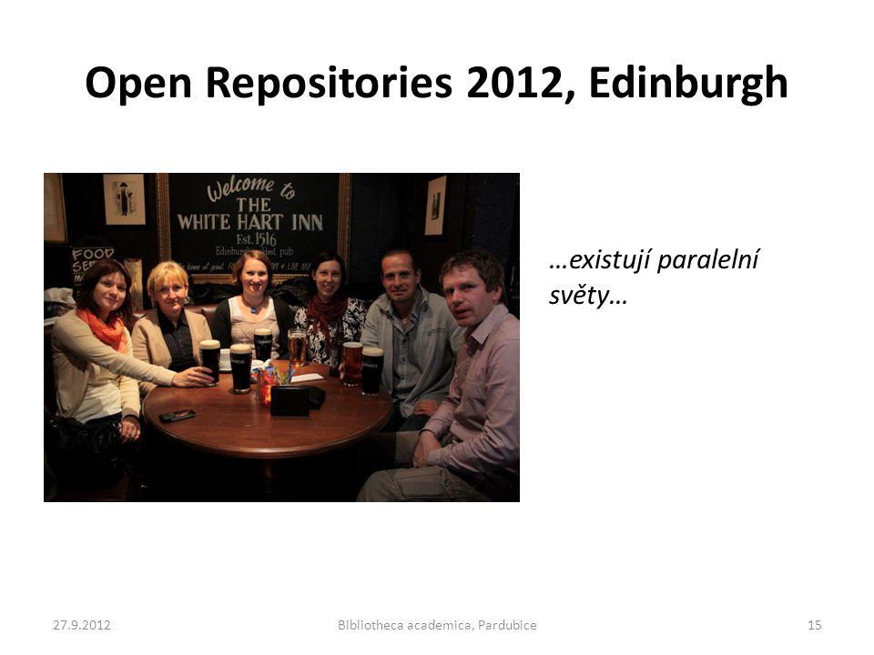 Open Repositories 2012, Edinburgh …existují paralelní světy… 27.9.2012Bibliotheca academica, Pardubice15