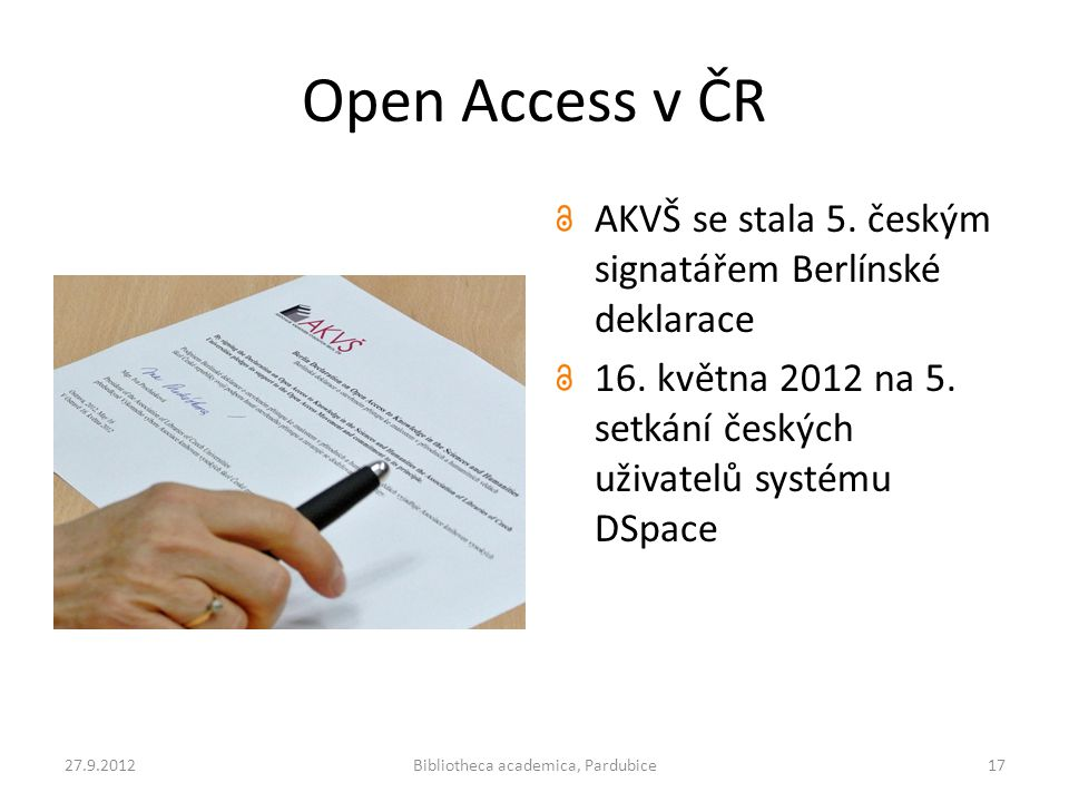 Open Access v ČR AKVŠ se stala 5. českým signatářem Berlínské deklarace 16. května 2012 na 5. setkání českých uživatelů systému DSpace 27.9.2012Biblio