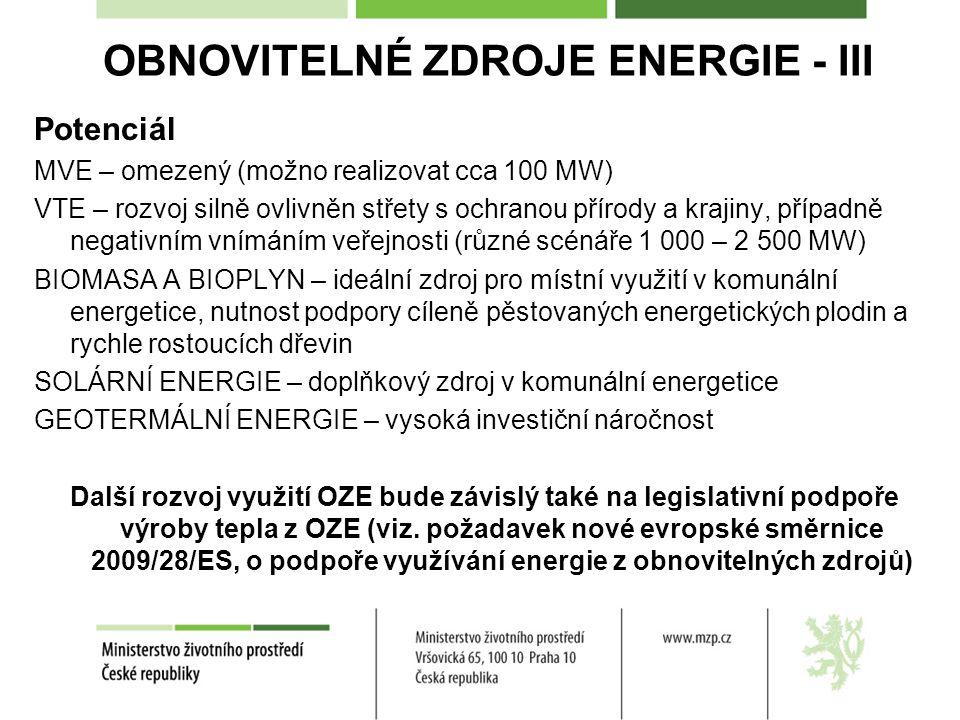 OBNOVITELNÉ ZDROJE ENERGIE - III Potenciál MVE – omezený (možno realizovat cca 100 MW) VTE – rozvoj silně ovlivněn střety s ochranou přírody a krajiny