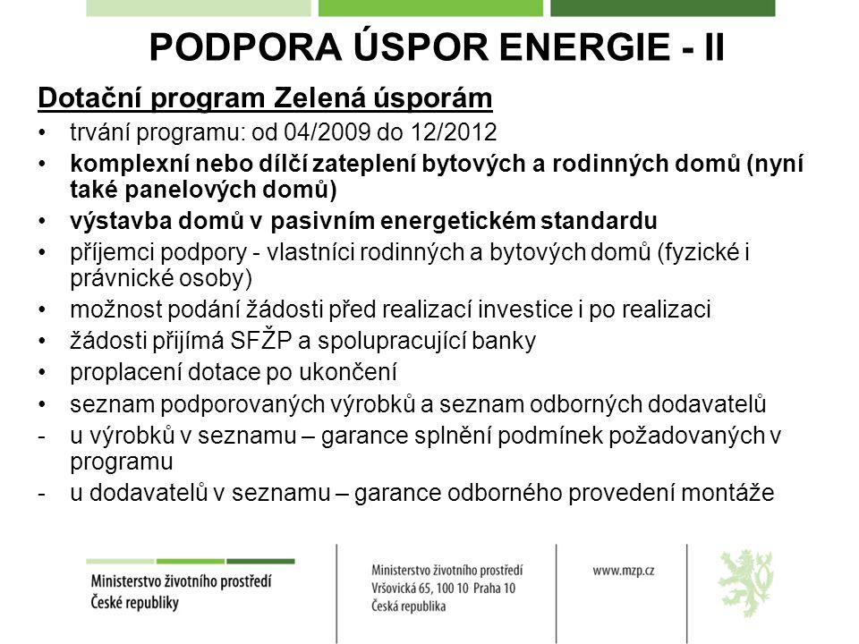 PODPORA ÚSPOR ENERGIE - II Dotační program Zelená úsporám •trvání programu: od 04/2009 do 12/2012 •komplexní nebo dílčí zateplení bytových a rodinných