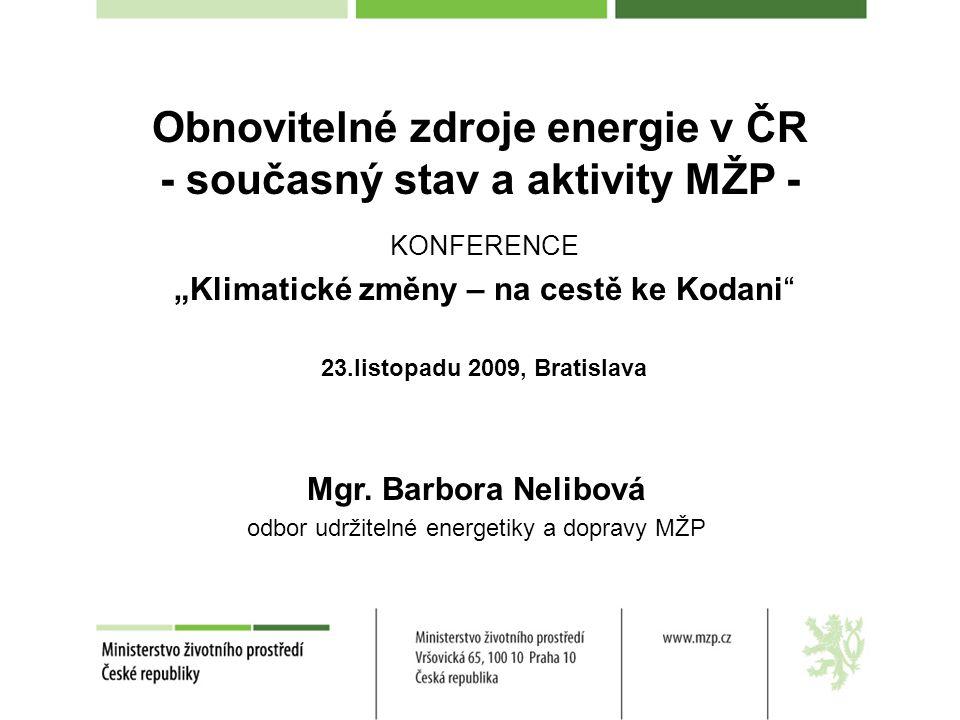 """KONFERENCE """"Klimatické změny – na cestě ke Kodani"""" 23.listopadu 2009, Bratislava Mgr. Barbora Nelibová odbor udržitelné energetiky a dopravy MŽP Obnov"""
