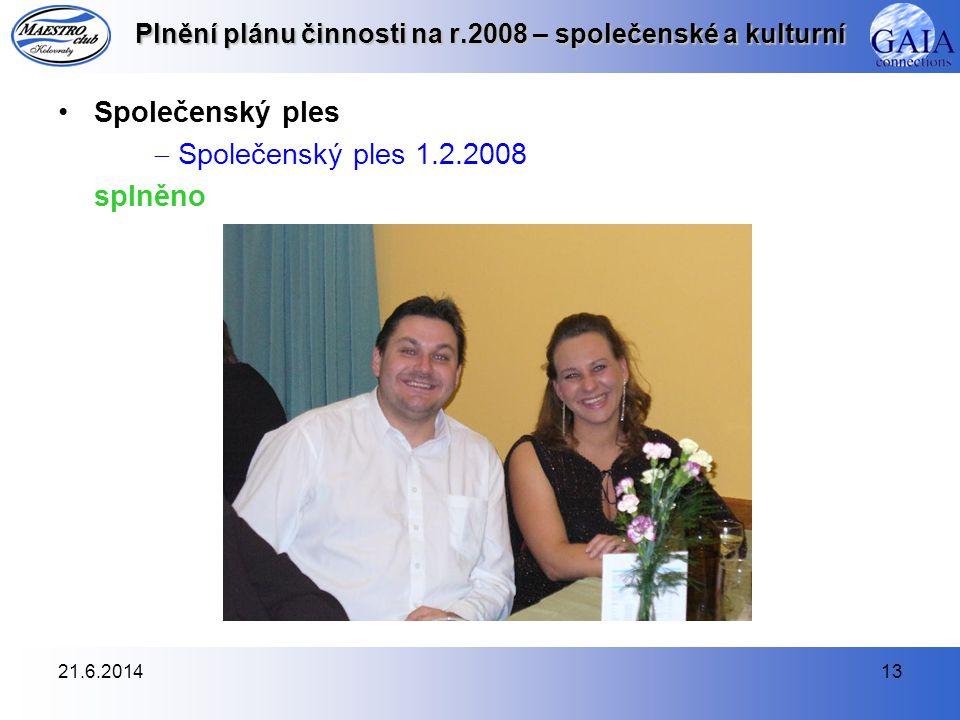 21.6.201413 Plnění plánu činnosti na r.2008 – společenské a kulturní •Společenský ples  Společenský ples 1.2.2008 splněno