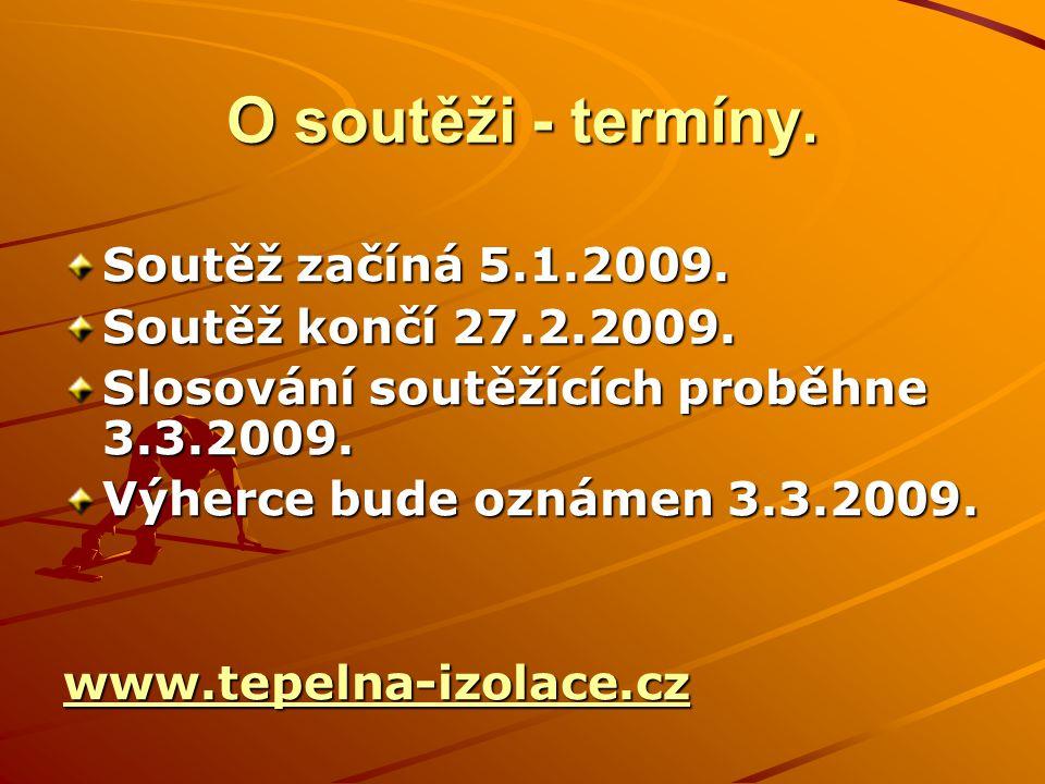 O soutěži - termíny.Soutěž začíná 5.1.2009. Soutěž končí 27.2.2009.