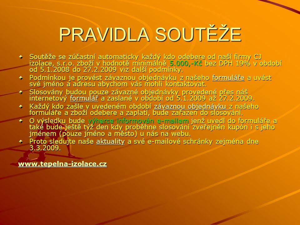 PRAVIDLA SOUTĚŽE Soutěže se zúčastní automaticky každý kdo odebere od naší firmy CJ izolace, s.r.o. zboží v hodnotě minimálně 5.000,-Kč bez DPH 19% v