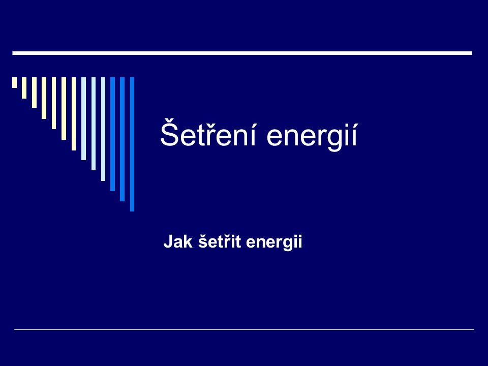 Šetření energií Jak šetřit energii