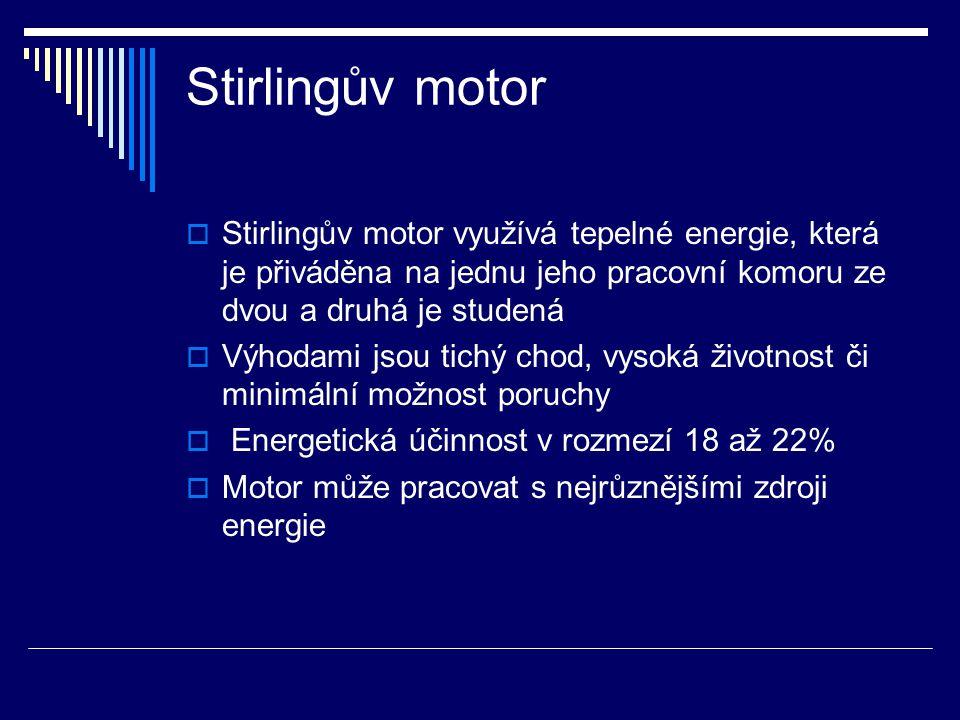 Stirlingův motor  Stirlingův motor využívá tepelné energie, která je přiváděna na jednu jeho pracovní komoru ze dvou a druhá je studená  Výhodami js