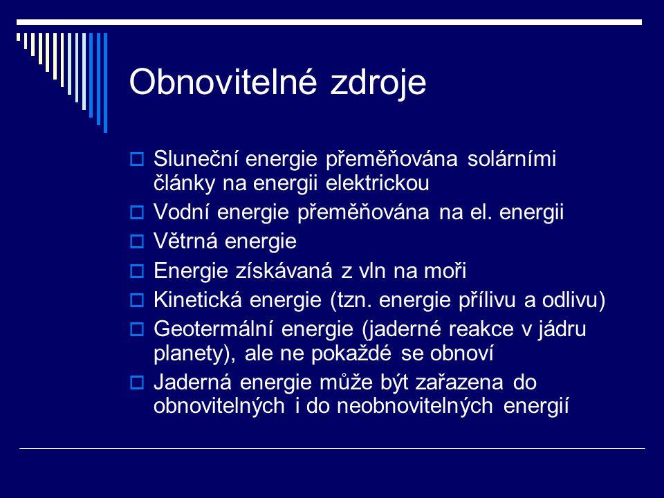 Obnovitelné zdroje  Sluneční energie přeměňována solárními články na energii elektrickou  Vodní energie přeměňována na el. energii  Větrná energie