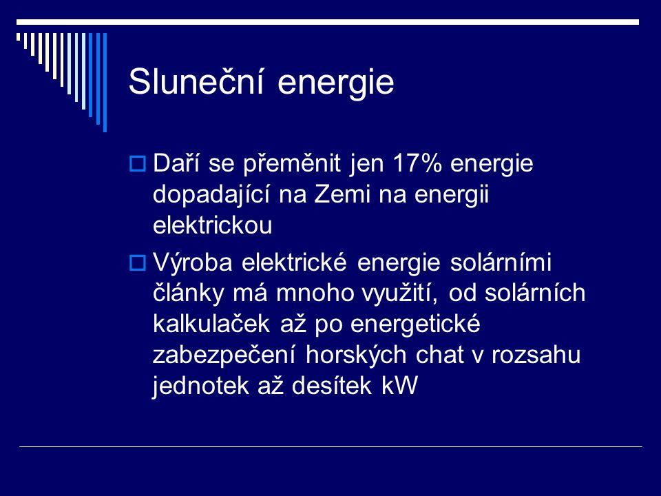 Sluneční energie  Daří se přeměnit jen 17% energie dopadající na Zemi na energii elektrickou  Výroba elektrické energie solárními články má mnoho vy