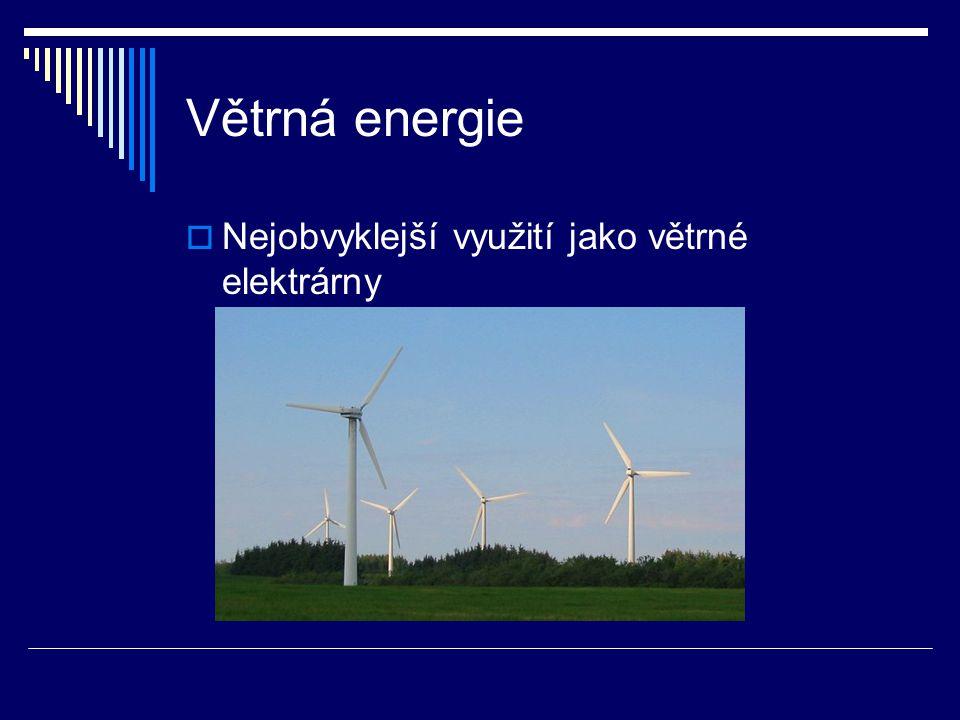 Větrná energie  Nejobvyklejší využití jako větrné elektrárny