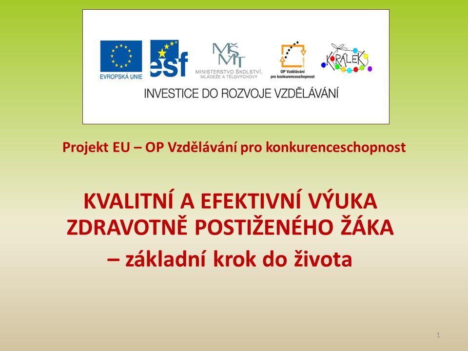 Projekt EU – OP Vzdělávání pro konkurenceschopnost KVALITNÍ A EFEKTIVNÍ VÝUKA ZDRAVOTNĚ POSTIŽENÉHO ŽÁKA – základní krok do života 1