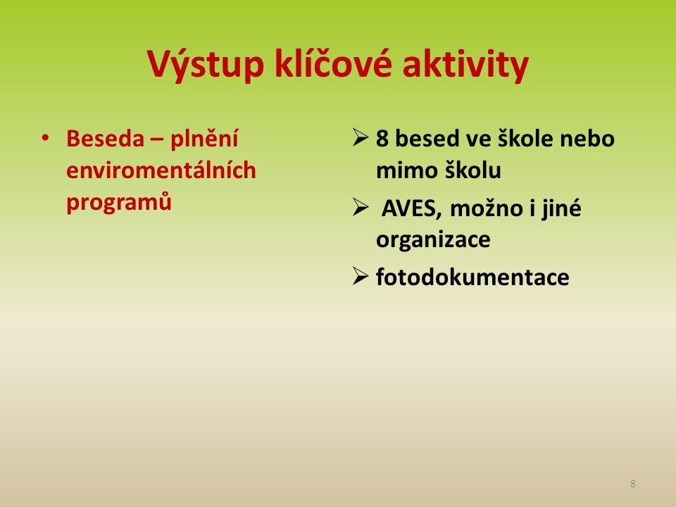 Výstup klíčové aktivity • Beseda – plnění enviromentálních programů  8 besed ve škole nebo mimo školu  AVES, možno i jiné organizace  fotodokumenta