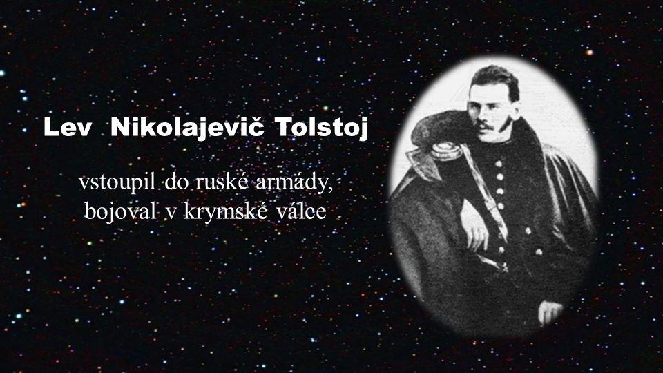 Lev Nikolajevič Tolstoj vstoupil do ruské armády, bojoval v krymské válce