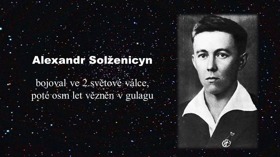 Alexandr Solženicyn bojoval ve 2.světové válce, poté osm let vězněn v gulagu