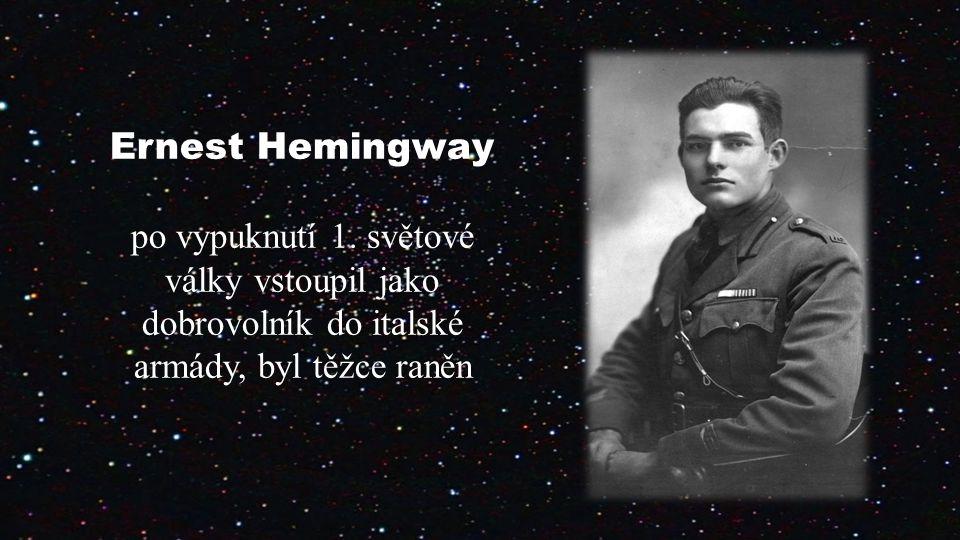 Ernest Hemingway po vypuknutí 1. světové války vstoupil jako dobrovolník do italské armády, byl těžce raněn