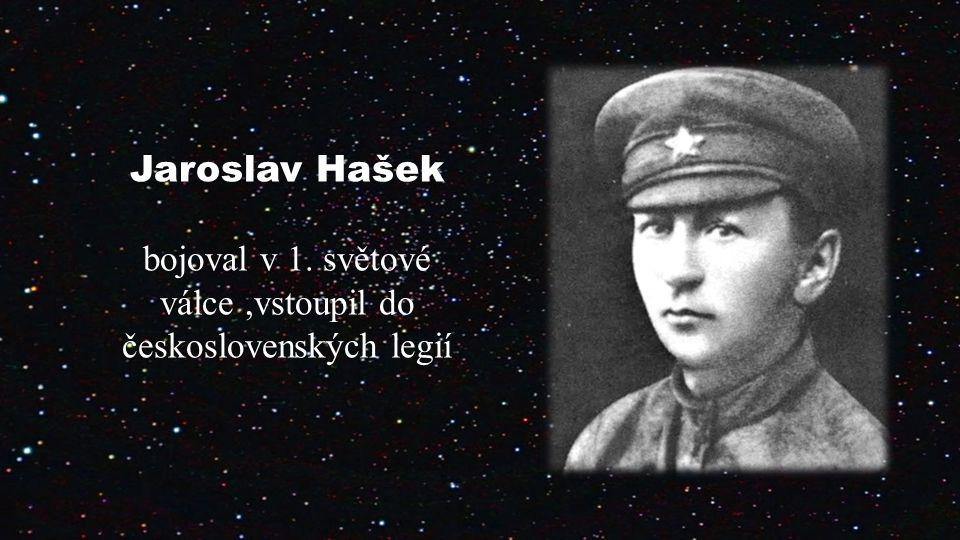 Jaroslav Hašek bojoval v 1. světové válce,vstoupil do československých legií