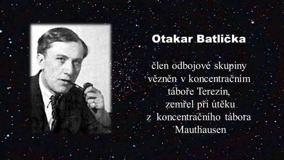 Otakar Batlička člen odbojové skupiny vězněn v koncentračním táboře Terezín, zemřel při útěku z koncentračního tábora Mauthausen