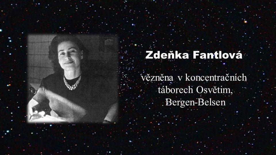 Zdeňka Fantlová vězněna v koncentračních táborech Osvětim, Bergen-Belsen