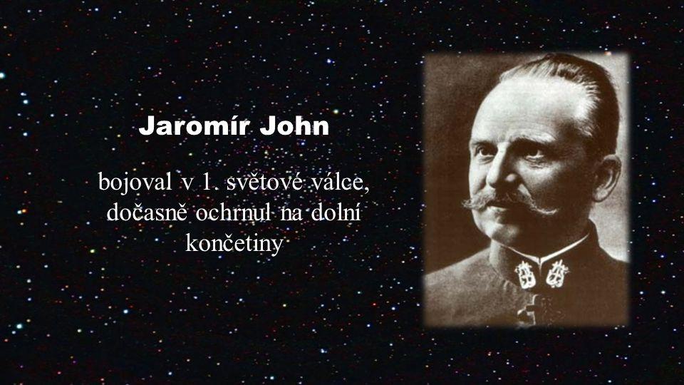 Jaromír John bojoval v 1. světové válce, dočasně ochrnul na dolní končetiny