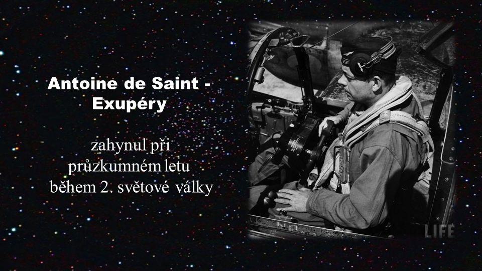 Antoine de Saint - Exupéry zahynul při průzkumném letu během 2. světové války Antoine de Saint - Exupéry zahynul při průzkumném letu během 2. světové