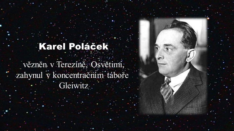 Karel Poláček vězněn v Terezíně, Osvětimi, zahynul v koncentračním táboře Gleiwitz