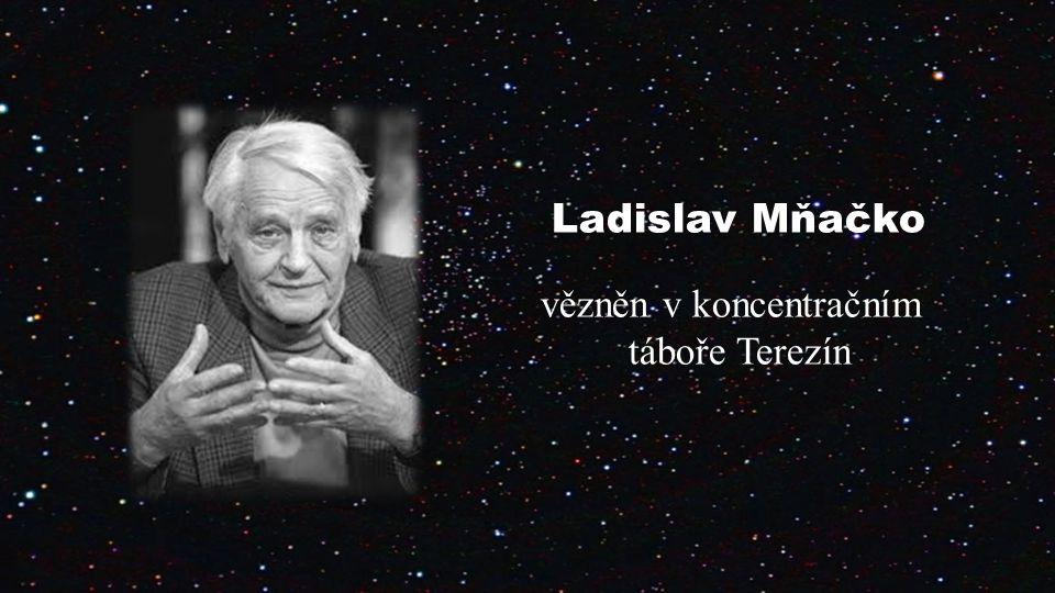Ladislav Mňačko vězněn v koncentračním táboře Terezín