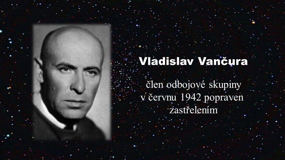 Vladislav Vančura člen odbojové skupiny v červnu 1942 popraven zastřelením