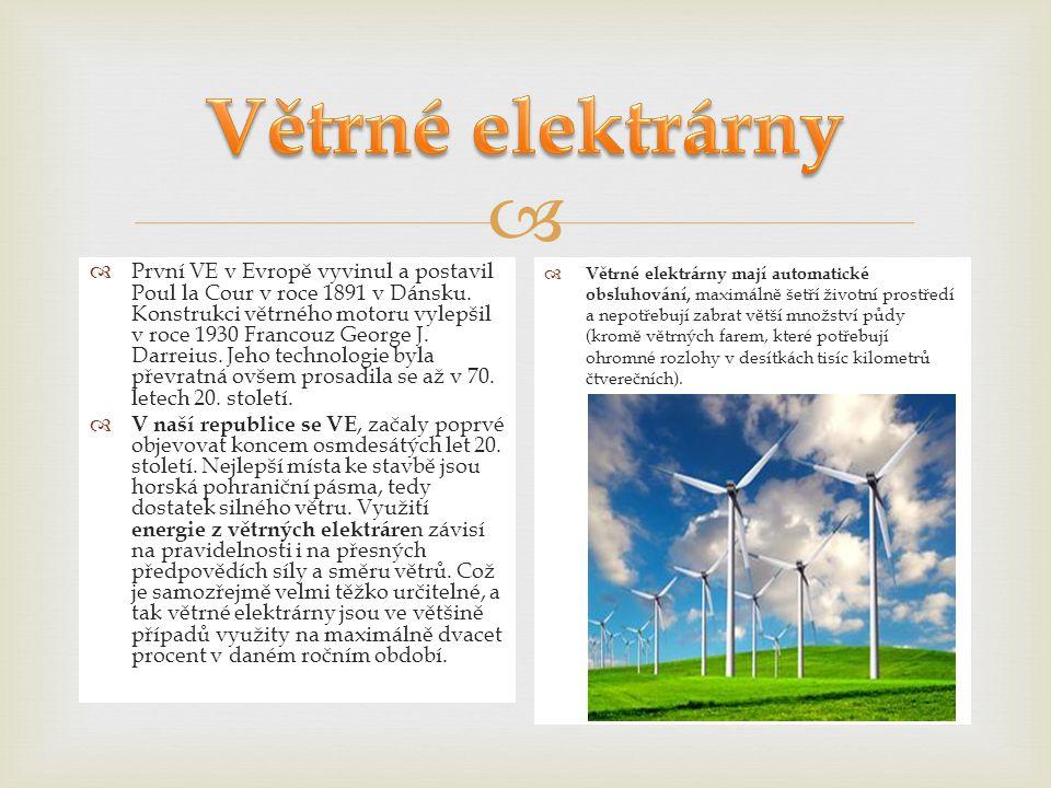   První VE v Evropě vyvinul a postavil Poul la Cour v roce 1891 v Dánsku. Konstrukci větrného motoru vylepšil v roce 1930 Francouz George J. Darreiu