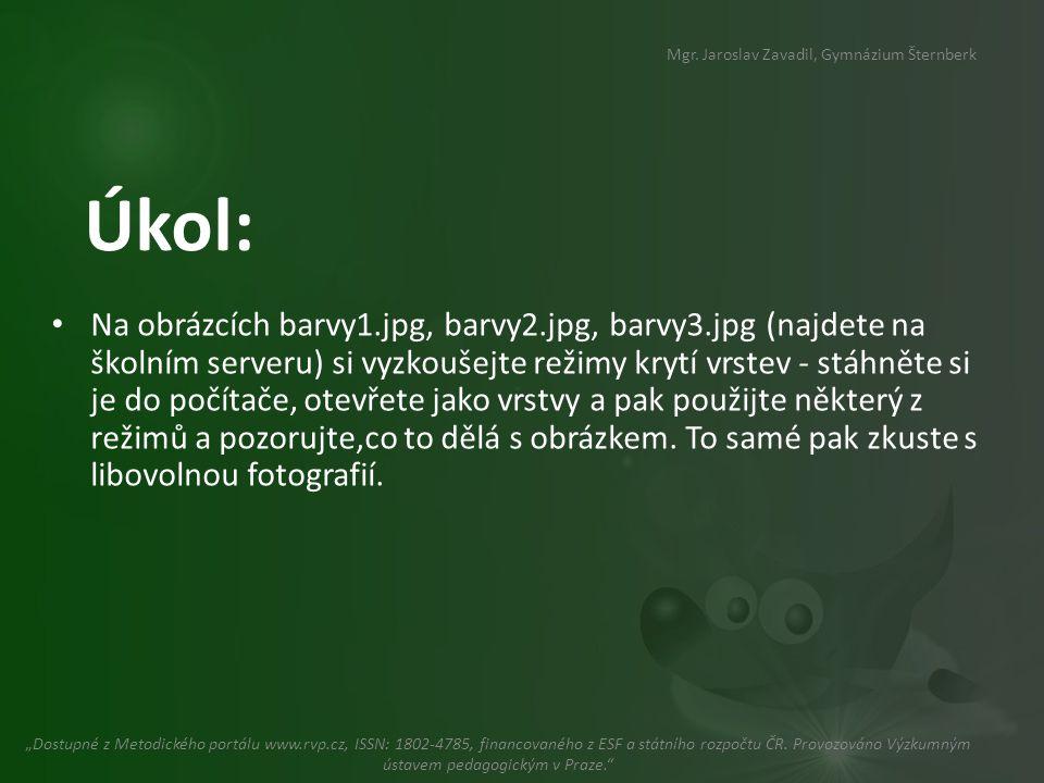 Úkol: • Na obrázcích barvy1.jpg, barvy2.jpg, barvy3.jpg (najdete na školním serveru) si vyzkoušejte režimy krytí vrstev - stáhněte si je do počítače, otevřete jako vrstvy a pak použijte některý z režimů a pozorujte,co to dělá s obrázkem.